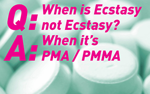 PMA/PMMA Poster. When is ecstasy not ecstasy?